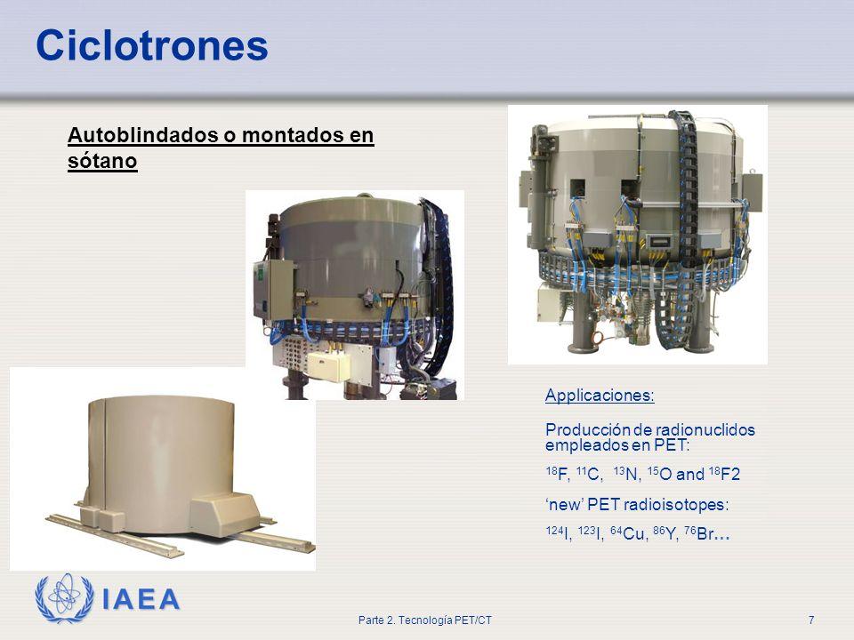 IAEA Parte 2. Tecnología PET/CT7 Autoblindados o montados en sótano Ciclotrones Applicaciones: Producción de radionuclidos empleados en PET: 18 F, 11