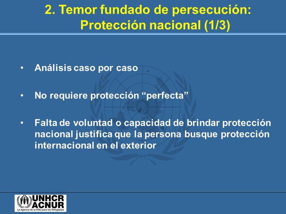 2. Temor fundado de persecución: Protección nacional (1/3) Análisis caso por caso No requiere protección perfecta Falta de voluntad o capacidad de bri