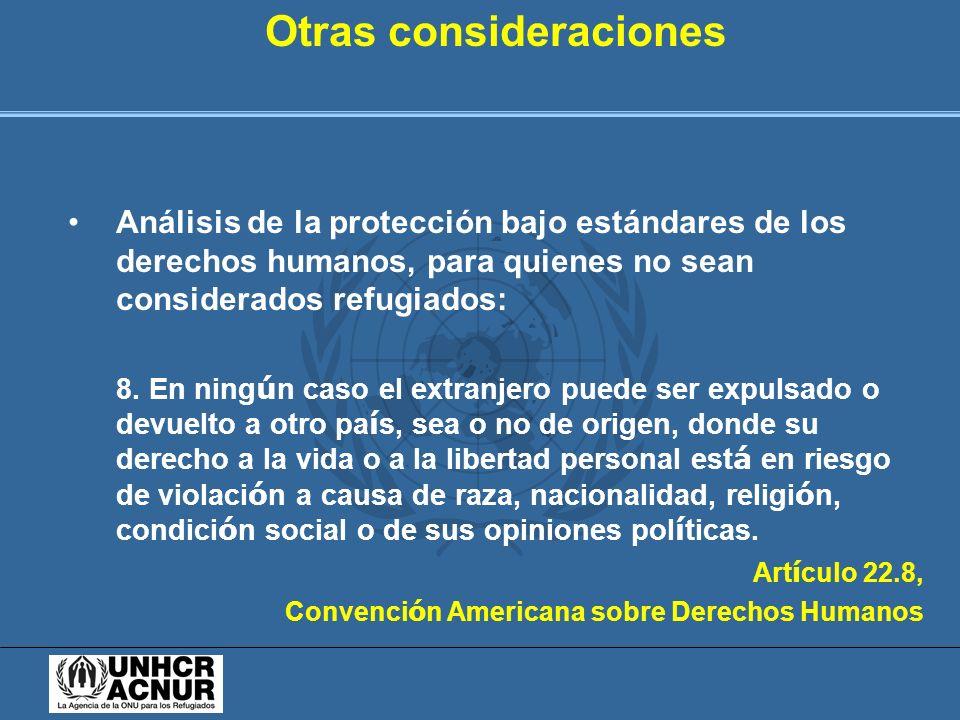 Otras consideraciones Análisis de la protección bajo estándares de los derechos humanos, para quienes no sean considerados refugiados: 8. En ning ú n