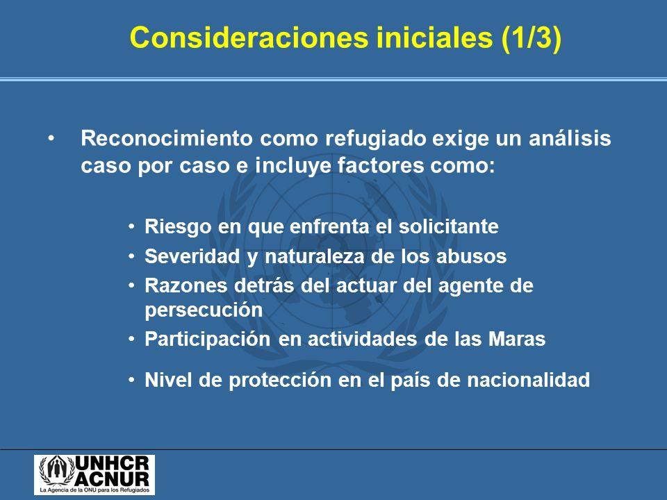 Consideraciones iniciales (1/3) Reconocimiento como refugiado exige un análisis caso por caso e incluye factores como: Riesgo en que enfrenta el solic