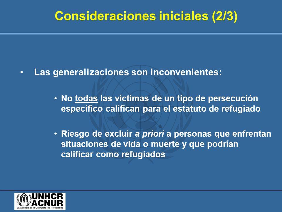 Consideraciones iniciales (2/3) Las generalizaciones son inconvenientes: No todas las victimas de un tipo de persecución especifico califican para el