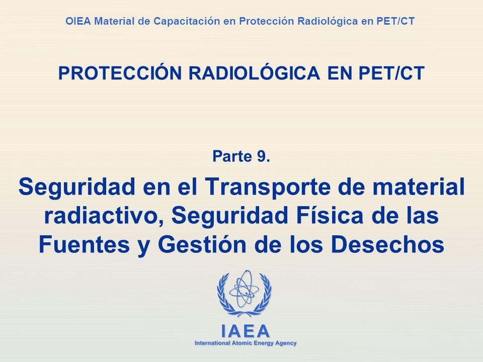IAEA International Atomic Energy Agency OIEA Material de Capacitación en Protección Radiológica en PET/CT PROTECCIÓN RADIOLÓGICA EN PET/CT Parte 9. Se