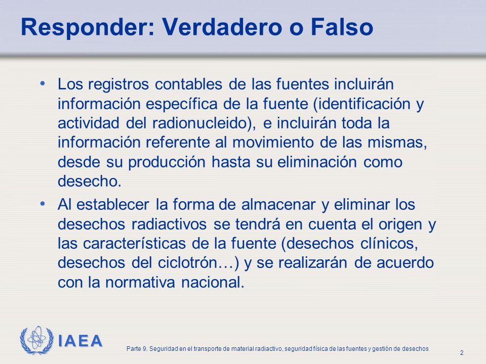 IAEA Parte 9. Seguridad en el transporte de material radiactivo, seguridad física de las fuentes y gestión de desechos 2 Responder: Verdadero o Falso