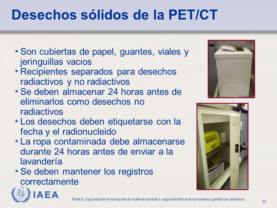 IAEA Parte 9. Seguridad en el transporte de material radiactivo, seguridad física de las fuentes y gestión de desechos 35 Desechos sólidos de la PET/C