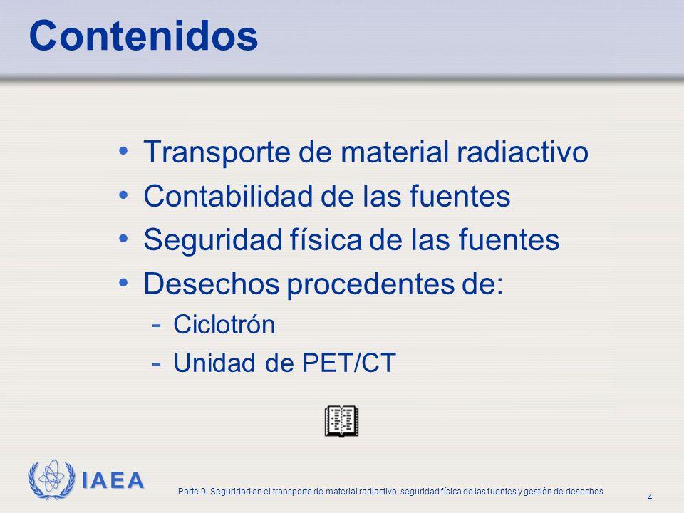 IAEA Parte 9. Seguridad en el transporte de material radiactivo, seguridad física de las fuentes y gestión de desechos 4 Contenidos Transporte de mate