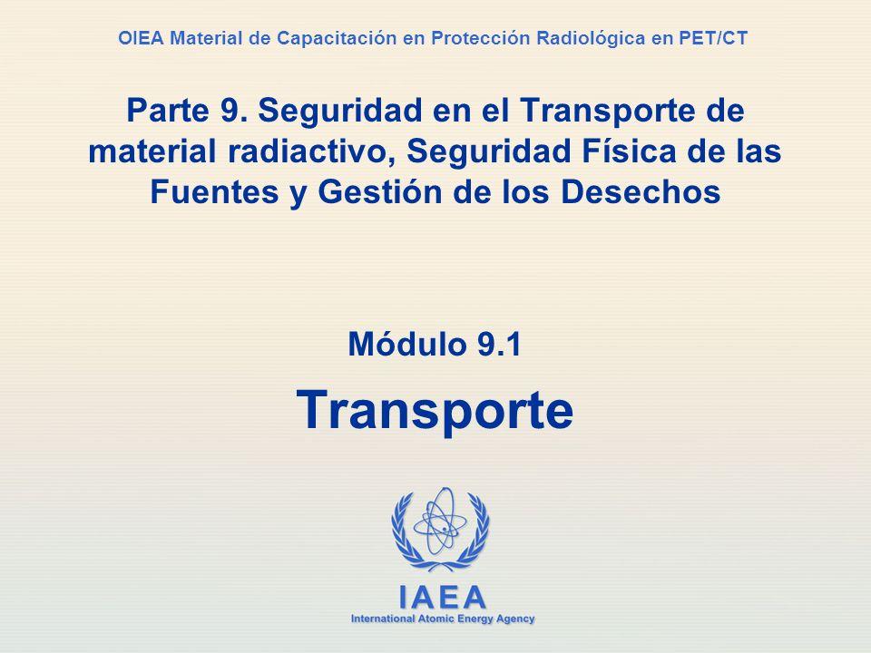 IAEA International Atomic Energy Agency OIEA Material de Capacitación en Protección Radiológica en PET/CT Parte 9. Seguridad en el Transporte de mater