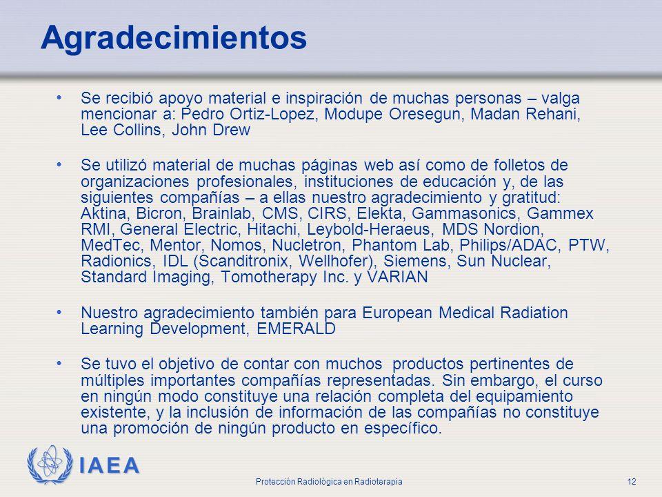 IAEA Protección Radiológica en Radioterapia12 Agradecimientos Se recibió apoyo material e inspiración de muchas personas – valga mencionar a: Pedro Or