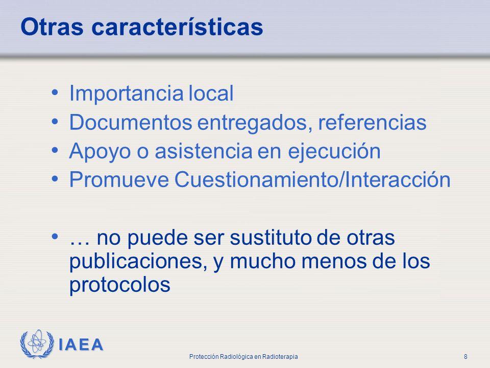 IAEA Protección Radiológica en Radioterapia8 Otras características Importancia local Documentos entregados, referencias Apoyo o asistencia en ejecució
