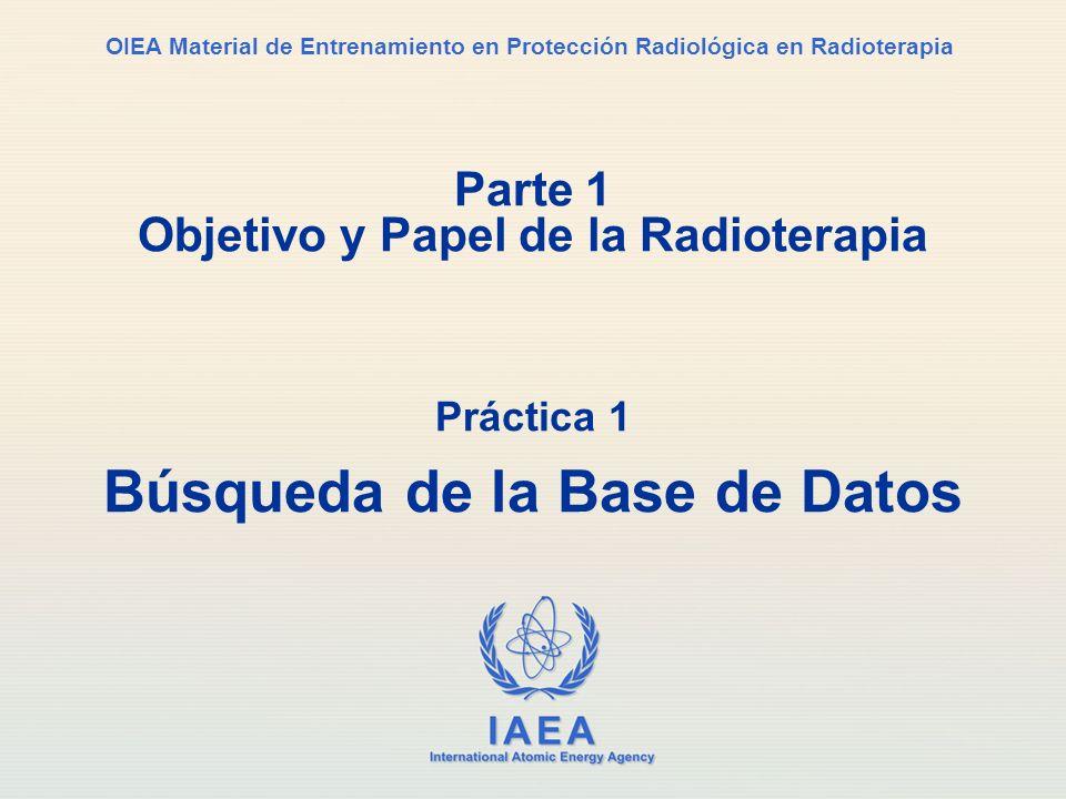 IAEA International Atomic Energy Agency OIEA Material de Entrenamiento en Protección Radiológica en Radioterapia Parte 1 Objetivo y Papel de la Radiot