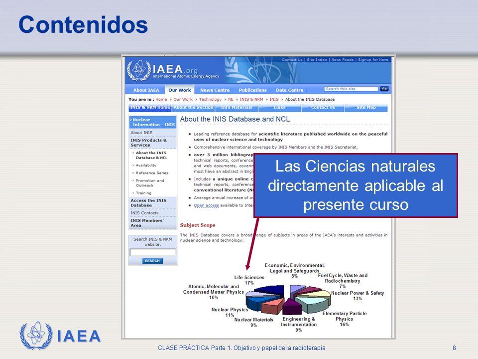 IAEA CLASE PRÁCTICA Parte 1. Objetivo y papel de la radioterapia8 Contenidos Las Ciencias naturales directamente aplicable al presente curso