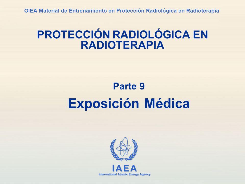 IAEA International Atomic Energy Agency OIEA Material de Entrenamiento en Protección Radiológica en Radioterapia Parte 9 Exposición Médica PROTECCIÓN