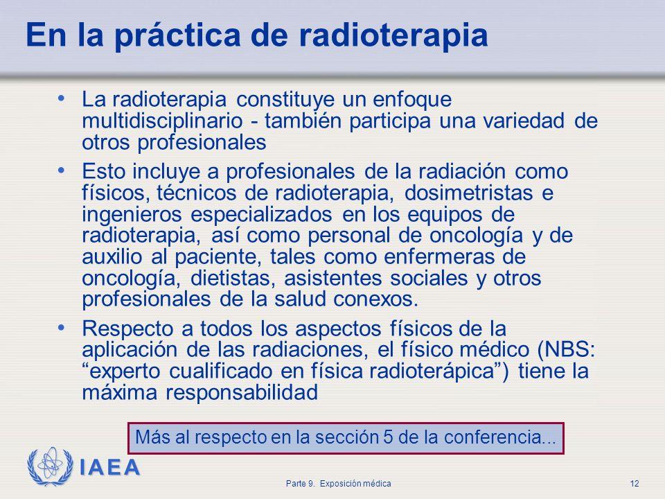 IAEA Parte 9. Exposición médica12 En la práctica de radioterapia La radioterapia constituye un enfoque multidisciplinario - también participa una vari