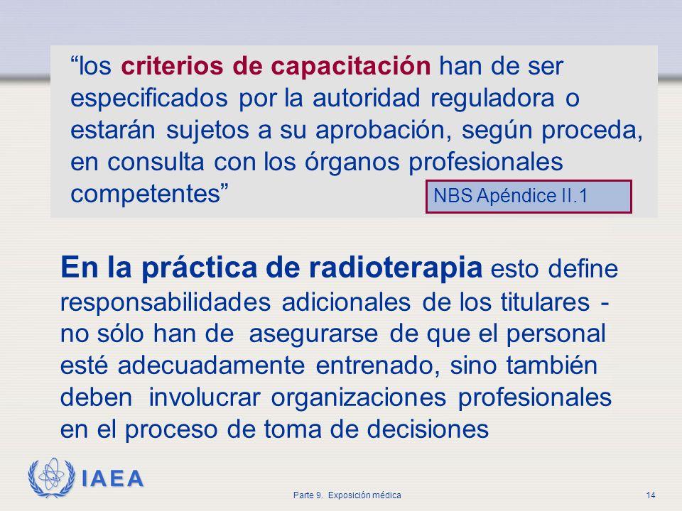 IAEA Parte 9. Exposición médica14 los criterios de capacitación han de ser especificados por la autoridad reguladora o estarán sujetos a su aprobación