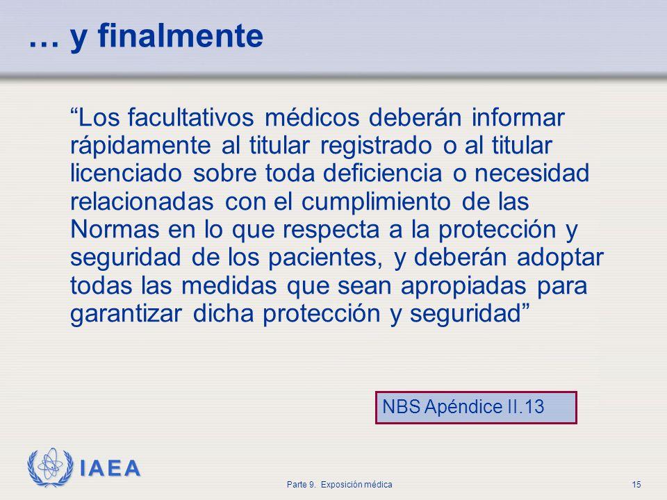 IAEA Parte 9. Exposición médica15 … y finalmente Los facultativos médicos deberán informar rápidamente al titular registrado o al titular licenciado s