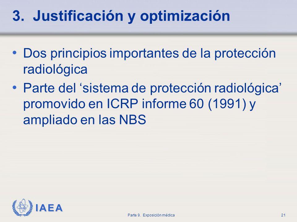 IAEA Parte 9. Exposición médica21 3. Justificación y optimización Dos principios importantes de la protección radiológica Parte del sistema de protecc