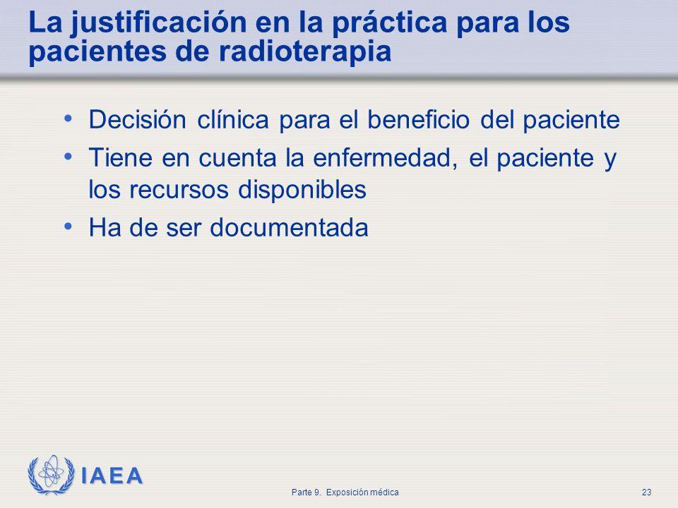 IAEA Parte 9. Exposición médica23 La justificación en la práctica para los pacientes de radioterapia Decisión clínica para el beneficio del paciente T