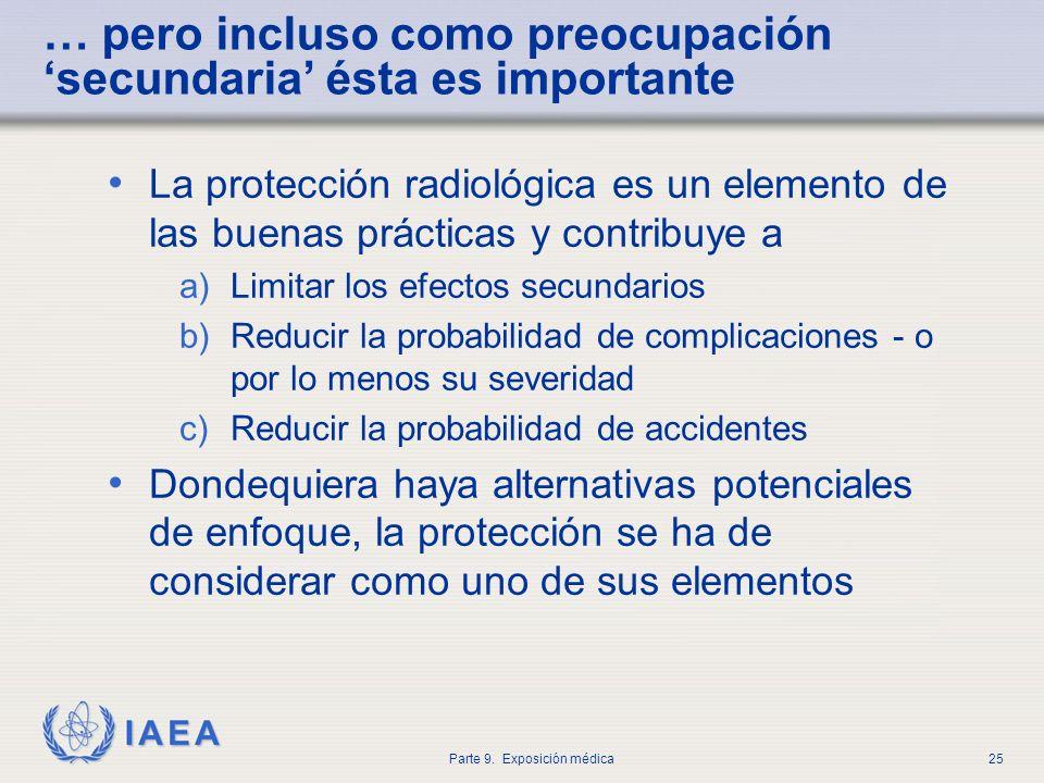 IAEA Parte 9. Exposición médica25 … pero incluso como preocupación secundaria ésta es importante La protección radiológica es un elemento de las buena