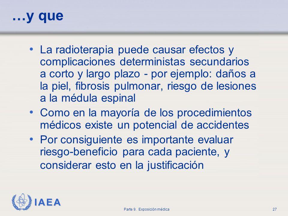 IAEA Parte 9. Exposición médica27 …y que La radioterapia puede causar efectos y complicaciones deterministas secundarios a corto y largo plazo - por e