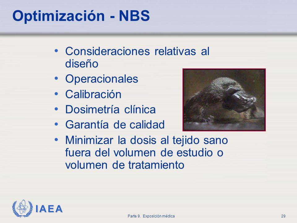 IAEA Parte 9. Exposición médica29 Optimización - NBS Consideraciones relativas al diseño Operacionales Calibración Dosimetría clínica Garantía de cali