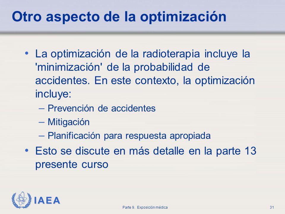 IAEA Parte 9. Exposición médica31 Otro aspecto de la optimización La optimización de la radioterapia incluye la 'minimización' de la probabilidad de a