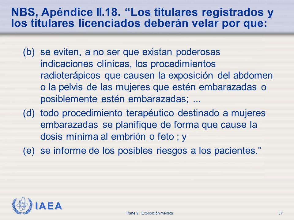IAEA Parte 9. Exposición médica37 NBS, Apéndice II.18. Los titulares registrados y los titulares licenciados deberán velar por que: (b) se eviten, a n