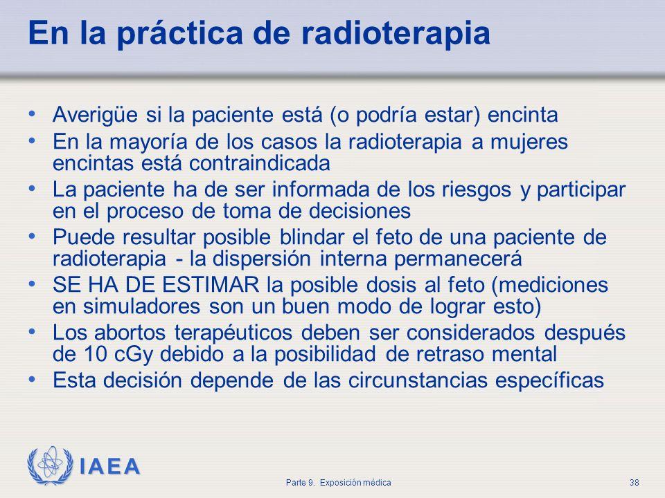 IAEA Parte 9. Exposición médica38 En la práctica de radioterapia Averigüe si la paciente está (o podría estar) encinta En la mayoría de los casos la r