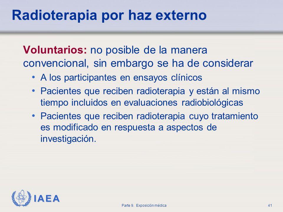 IAEA Parte 9. Exposición médica41 Radioterapia por haz externo Voluntarios: no posible de la manera convencional, sin embargo se ha de considerar A lo