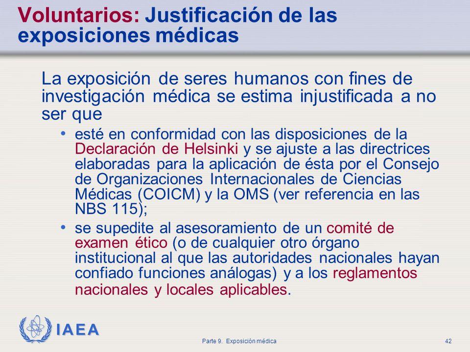 IAEA Parte 9. Exposición médica42 Voluntarios: Justificación de las exposiciones médicas La exposición de seres humanos con fines de investigación méd