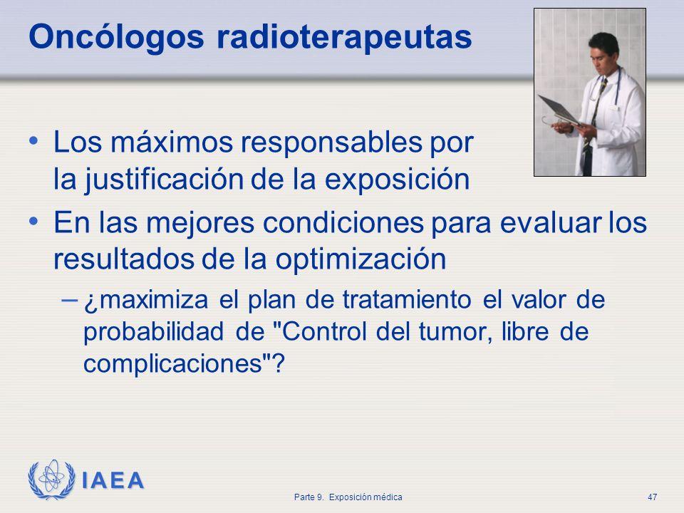 IAEA Parte 9. Exposición médica47 Oncólogos radioterapeutas Los máximos responsables por la justificación de la exposición En las mejores condiciones