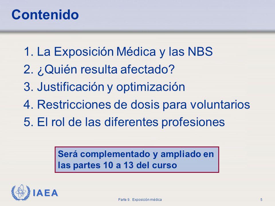 IAEA Parte 9. Exposición médica5 Contenido 1. La Exposición Médica y las NBS 2. ¿Quién resulta afectado? 3. Justificación y optimización 4. Restriccio