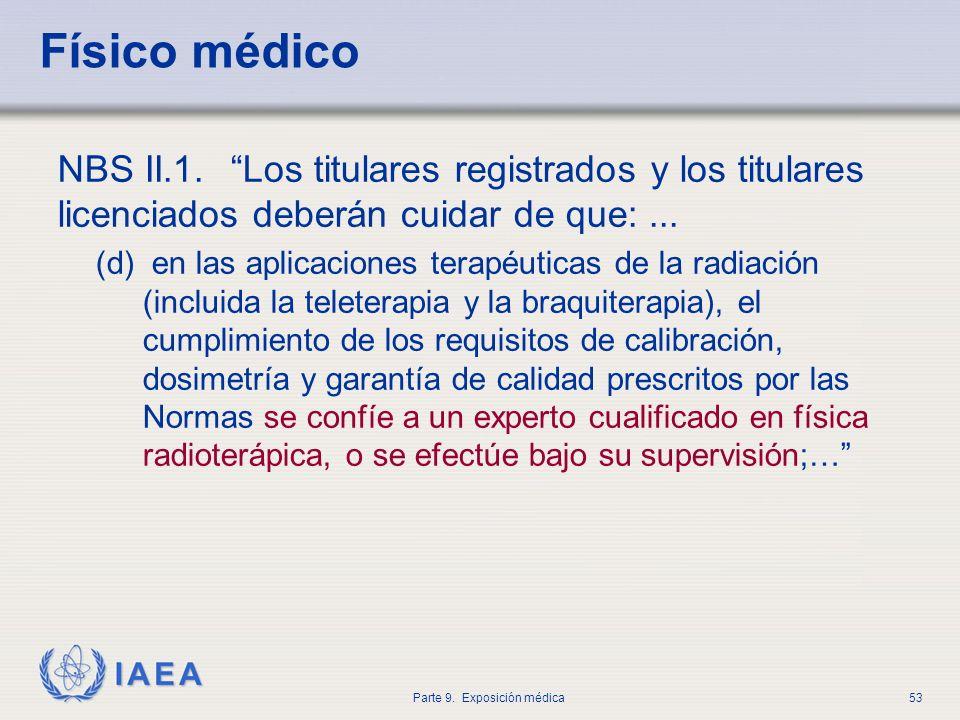 IAEA Parte 9. Exposición médica53 Físico médico NBS II.1. Los titulares registrados y los titulares licenciados deberán cuidar de que:... (d) en las a