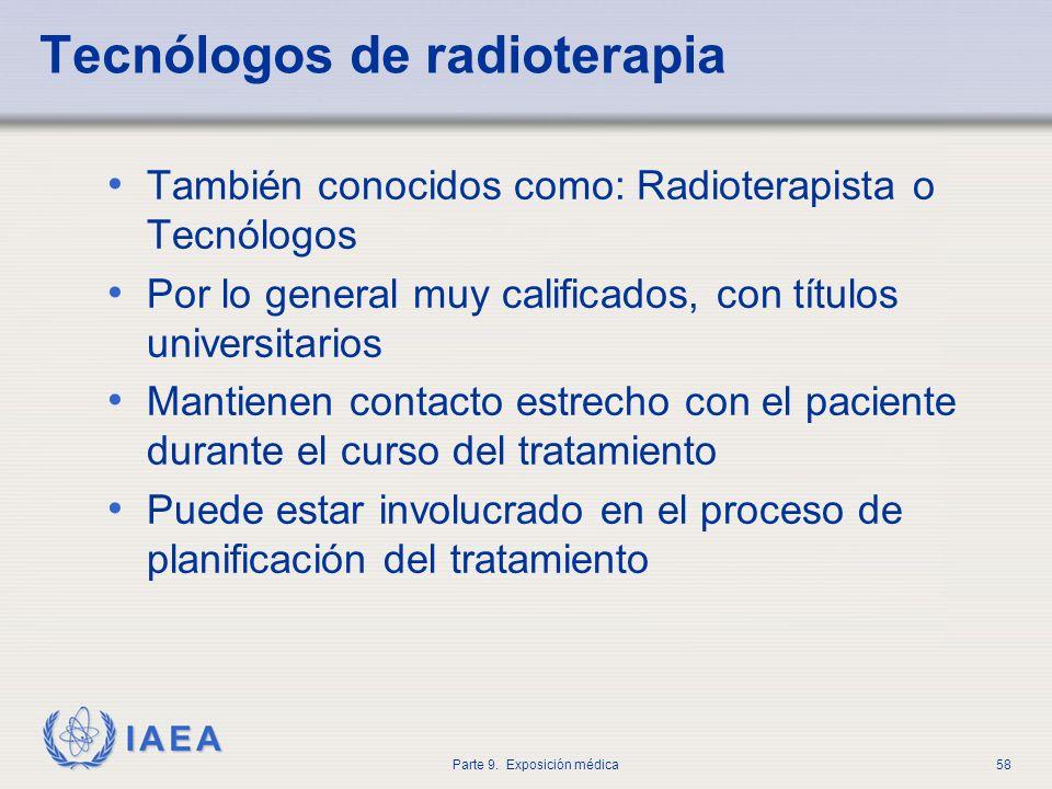 IAEA Parte 9. Exposición médica58 Tecnólogos de radioterapia También conocidos como: Radioterapista o Tecnólogos Por lo general muy calificados, con t