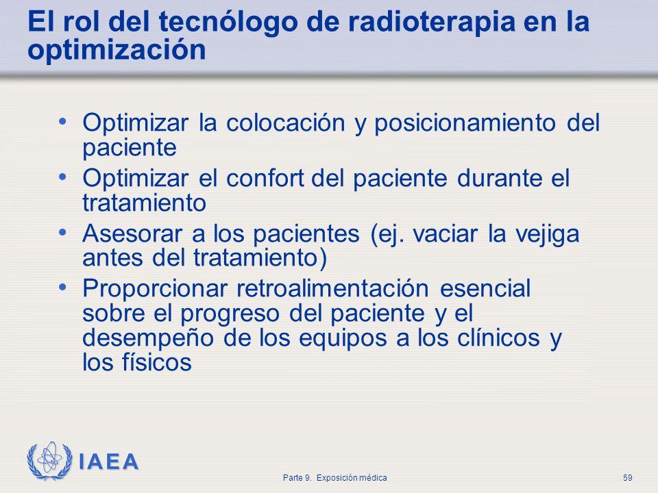 IAEA Parte 9. Exposición médica59 El rol del tecnólogo de radioterapia en la optimización Optimizar la colocación y posicionamiento del paciente Optim