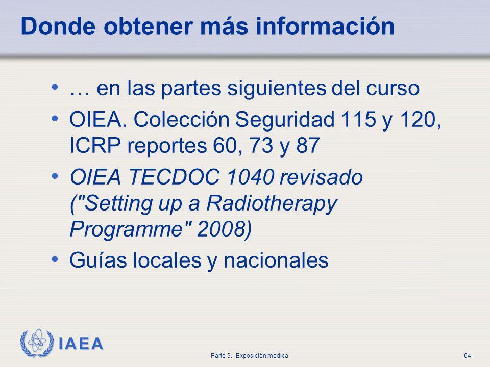 IAEA Parte 9. Exposición médica64 Donde obtener más información … en las partes siguientes del curso OIEA. Colección Seguridad 115 y 120, ICRP reporte