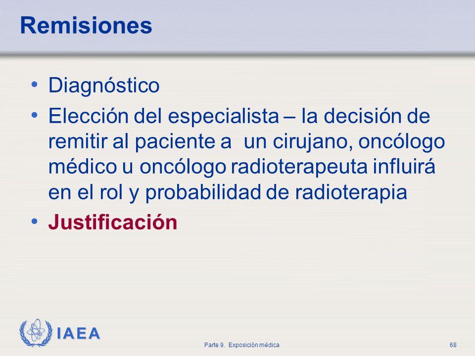 IAEA Parte 9. Exposición médica68 Remisiones Diagnóstico Elección del especialista – la decisión de remitir al paciente a un cirujano, oncólogo médico