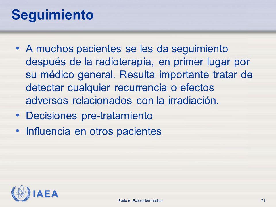 IAEA Parte 9. Exposición médica71 Seguimiento A muchos pacientes se les da seguimiento después de la radioterapia, en primer lugar por su médico gener