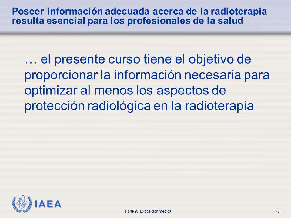 IAEA Parte 9. Exposición médica72 Poseer información adecuada acerca de la radioterapia resulta esencial para los profesionales de la salud … el prese