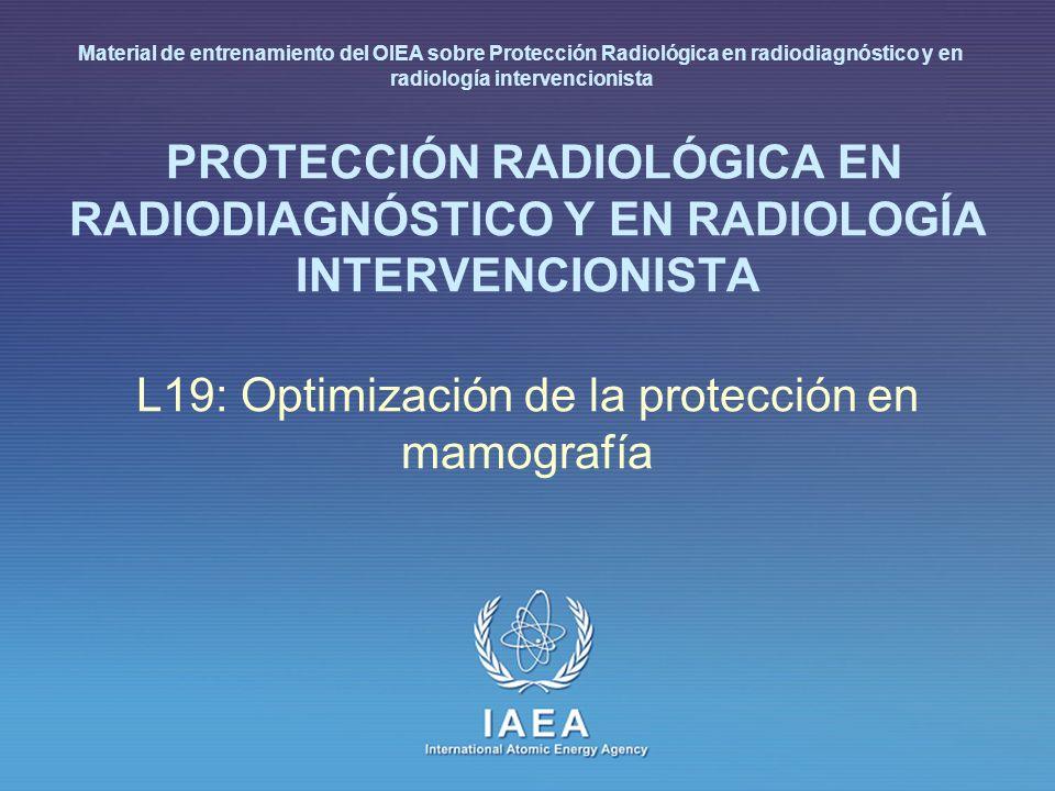 IAEA International Atomic Energy Agency PROTECCIÓN RADIOLÓGICA EN RADIODIAGNÓSTICO Y EN RADIOLOGÍA INTERVENCIONISTA L19: Optimización de la protección