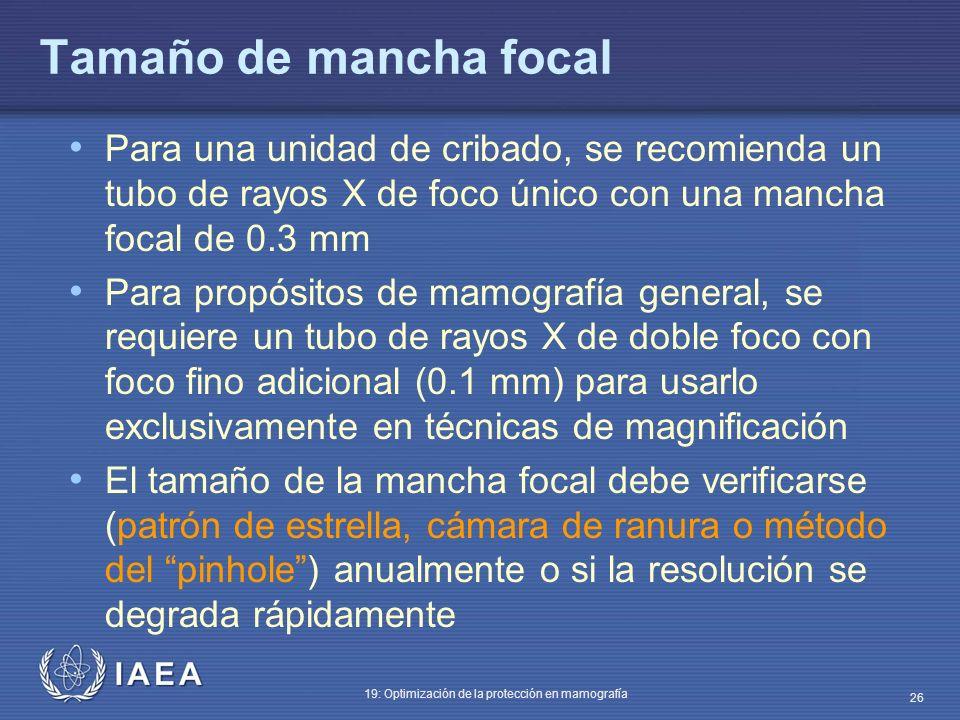 IAEA 19: Optimización de la protección en mamografía 26 Tamaño de mancha focal Para una unidad de cribado, se recomienda un tubo de rayos X de foco ún