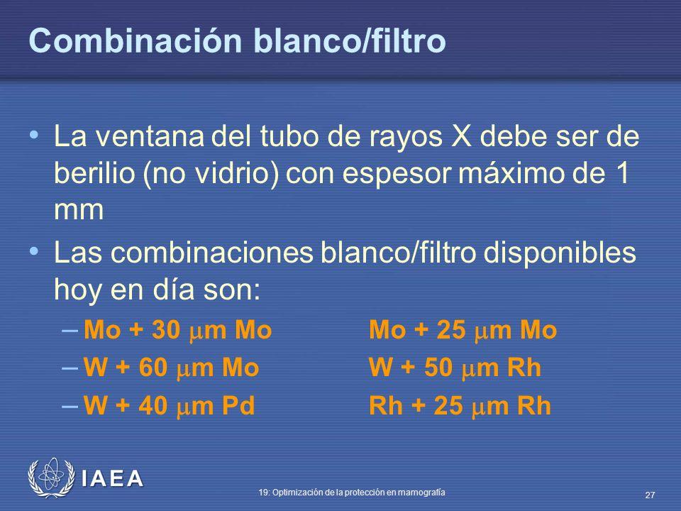 IAEA 19: Optimización de la protección en mamografía 27 Combinación blanco/filtro La ventana del tubo de rayos X debe ser de berilio (no vidrio) con e
