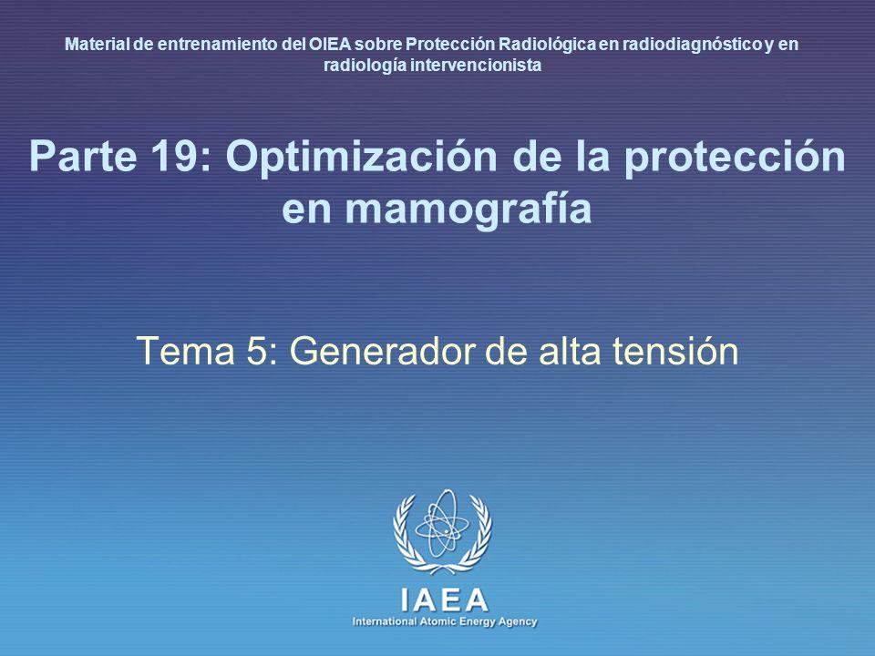IAEA International Atomic Energy Agency Parte 19: Optimización de la protección en mamografía Tema 5: Generador de alta tensión Material de entrenamie