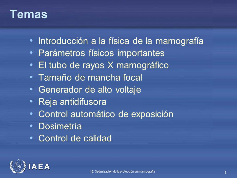 IAEA 19: Optimización de la protección en mamografía 3 Temas Introducción a la física de la mamografía Parámetros físicos importantes El tubo de rayos