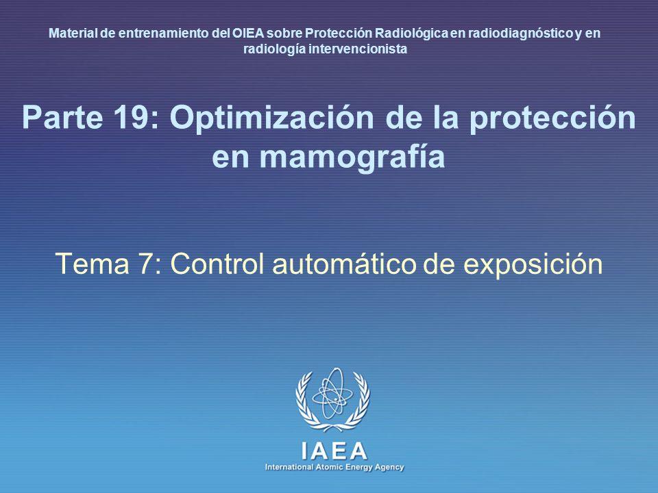 IAEA International Atomic Energy Agency Parte 19: Optimización de la protección en mamografía Tema 7: Control automático de exposición Material de ent