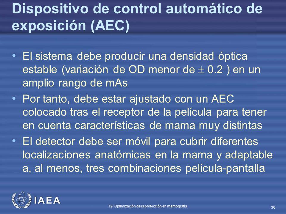 IAEA 19: Optimización de la protección en mamografía 36 Dispositivo de control automático de exposición (AEC) El sistema debe producir una densidad óp