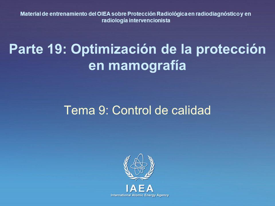 IAEA International Atomic Energy Agency Parte 19: Optimización de la protección en mamografía Tema 9: Control de calidad Material de entrenamiento del