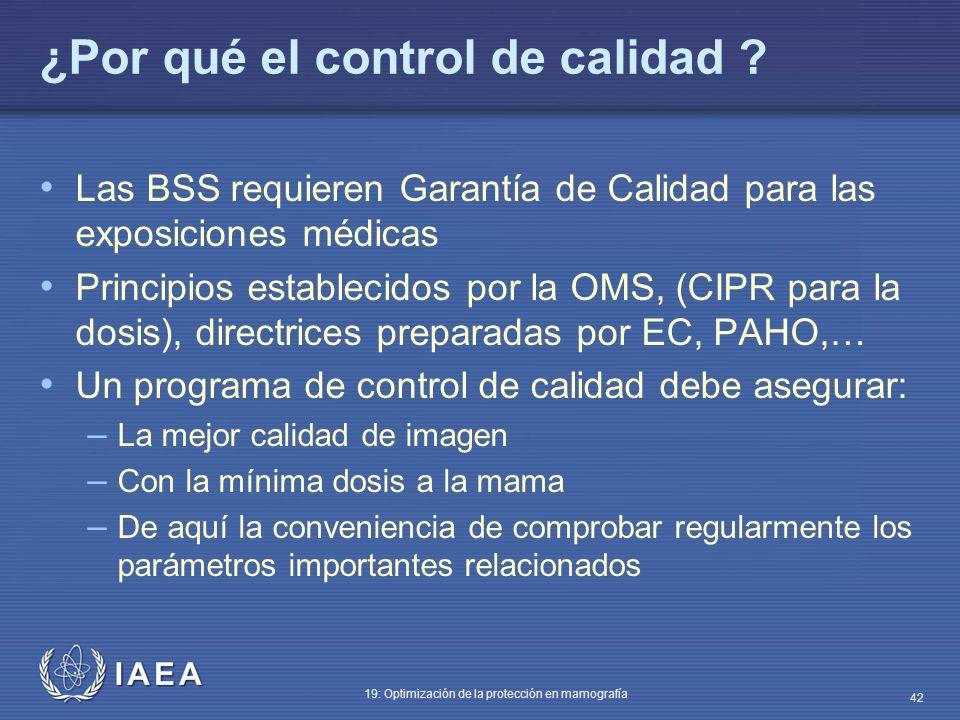 IAEA 19: Optimización de la protección en mamografía 42 ¿Por qué el control de calidad ? Las BSS requieren Garantía de Calidad para las exposiciones m