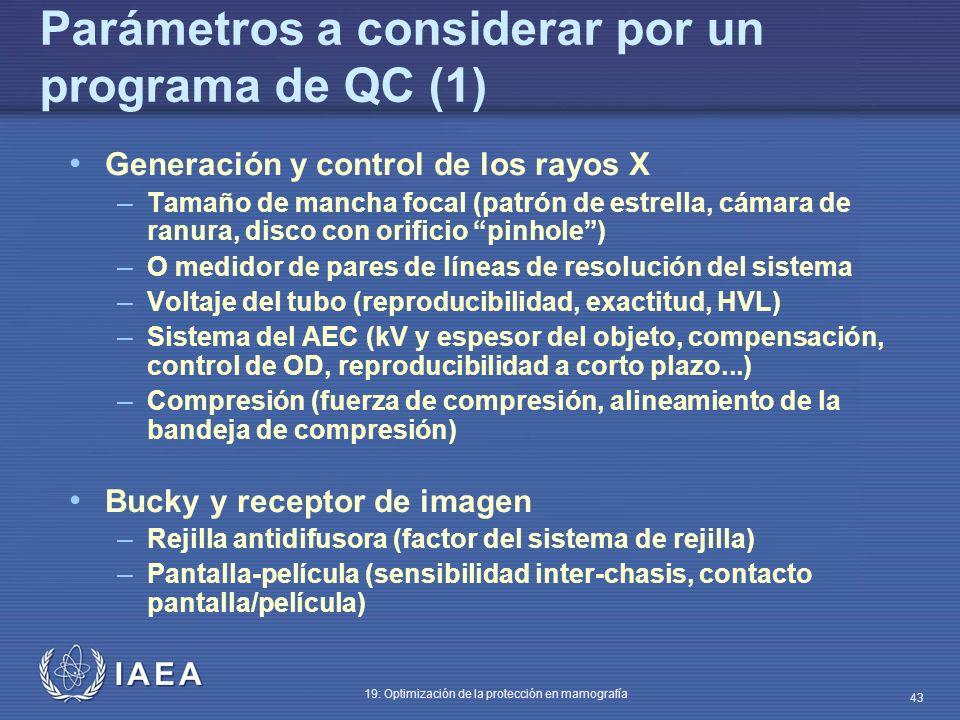 IAEA 19: Optimización de la protección en mamografía 43 Parámetros a considerar por un programa de QC (1) Generación y control de los rayos X – Tamaño