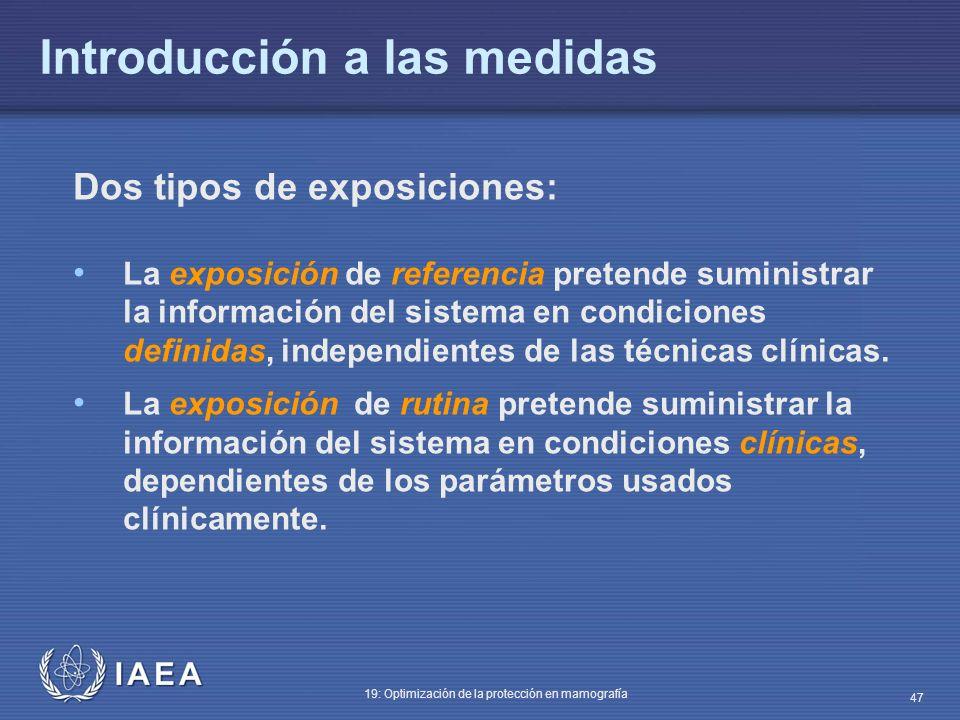 IAEA 19: Optimización de la protección en mamografía 47 Dos tipos de exposiciones: La exposición de referencia pretende suministrar la información del