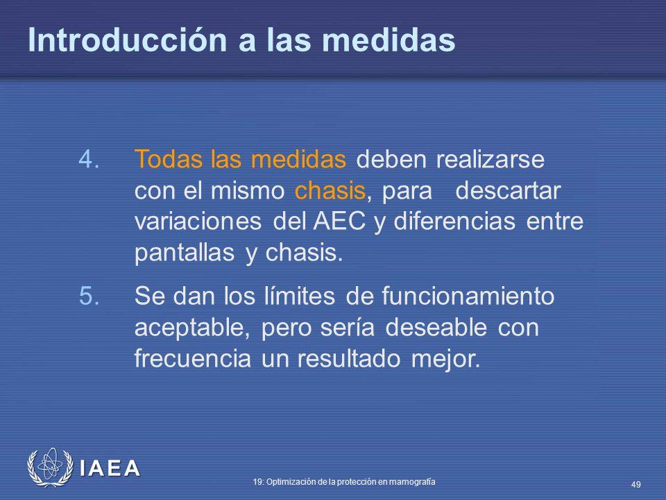 IAEA 19: Optimización de la protección en mamografía 49 4.Todas las medidas deben realizarse con el mismo chasis, para descartar variaciones del AEC y