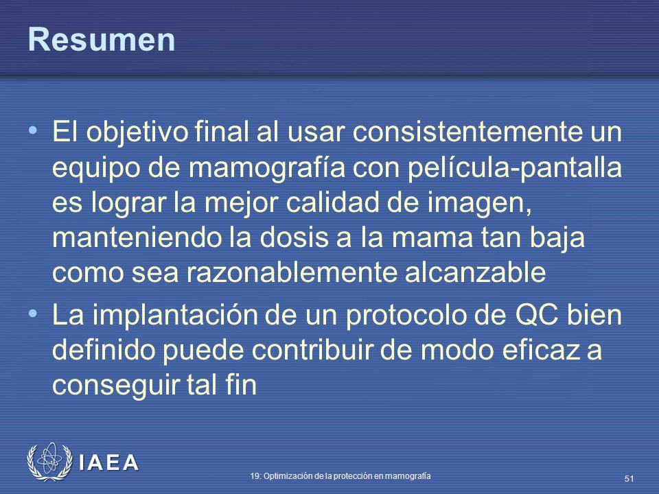 IAEA 19: Optimización de la protección en mamografía 51 Resumen El objetivo final al usar consistentemente un equipo de mamografía con película-pantal